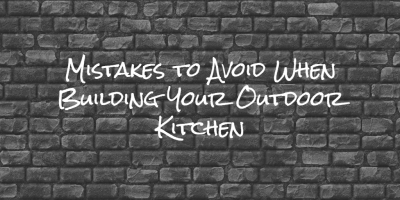 mistakes to avoid when designing an outdoor kitchen